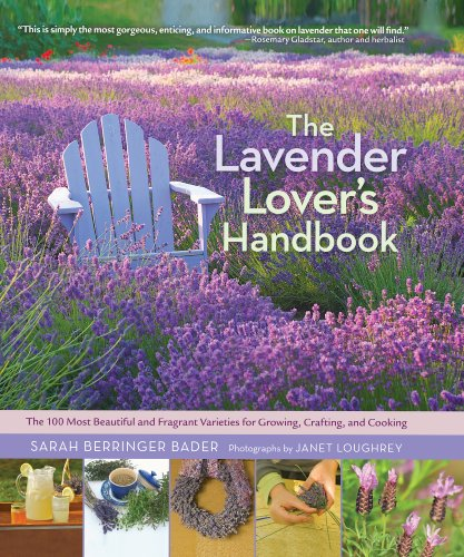 The Lavender Lover's Handbook: The 100 Most Beautiful and Fragrant Varieties for Growing, Crafting, and Cooking by [Bader, Sarah Berringer]