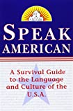 Speak American: A Survival Guide to the Language and Culture of the U.S.A.