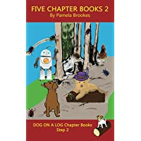 Five Chapter Books 2: Systematic Decodable Books for Phonics Readers and Folks with a Dyslexic Learning Style (Dog on a…