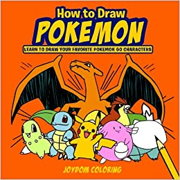 How to draw pokemon learn to draw your favourite pokemon go how to draw pokemon learn to draw your favourite pokemon go characters joydom coloring how to draw for kids group 9781544808642 amazon books altavistaventures Image collections