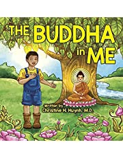 The Buddha in Me: A Children's Picture Book Showing Kids How To Develop Mindfulness, Patience, Compassion (And More) From The 10 Merits Of The World-Honored One And The 4 Muni Qualities In Shakyamuni