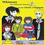 Whimsey the Aristocratic Detective and the Ghosts of Highgate | Jolie Nicole Shanoian