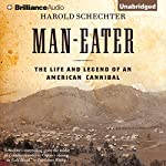 Man-Eater: The Life and Legend of an American Cannibal | Harold Schechter