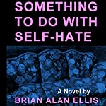 Something to Do with Self-Hate | Brian Alan Ellis