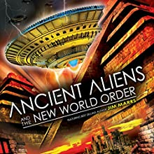 Ancient Aliens and the New World Order Radio/TV Program by Jim Marrs Narrated by Jim Marrs
