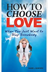 How to Choose Love When You Just Want to Slap Somebody Paperback