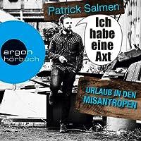 Ich habe eine Axt: Urlaub in den Misantropen Hörbuch von Patrick Salmen Gesprochen von: Patrick Salmen