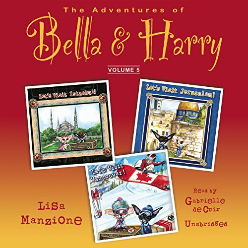 The Adventures of Bella & Harry, Vol. 5: Let's Visit Istanbul!, Let's Visit Jerusalem!, Let's Visit Vancouver!