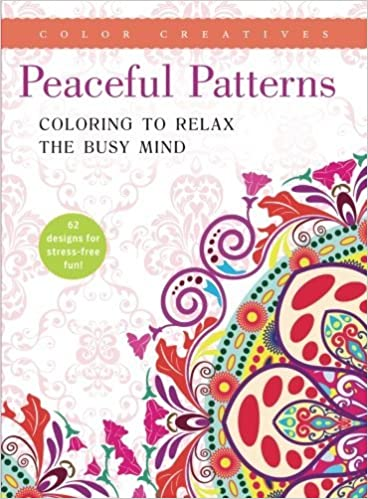 Peaceful Patterns: Coloring to Relax the Busy Mind by The Editors Of Color Creatives (2016-04-01)