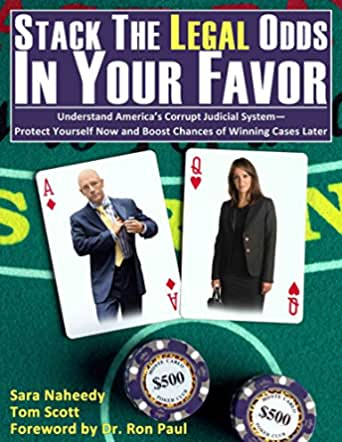 Stack the Legal Odds in Your Favor: Understand Americas Corrupt Judicial System—Protect Yourself Now and Boost Chances of Winning Cases Later ...