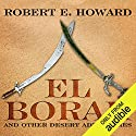 El Borak and Other Desert Adventures Hörbuch von Robert E. Howard Gesprochen von: Michael McConnohie