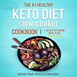 The #1 Healthy Keto Diet Slow Cooker Cookbook + 30 Day Ketogenic Meal Plan: Get Real Results with These 100 Amazing and Instant Low-Carb Crock Pot Recipes