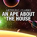 An Ape About the House Audiobook by Arthur C. Clarke Narrated by Ray Porter