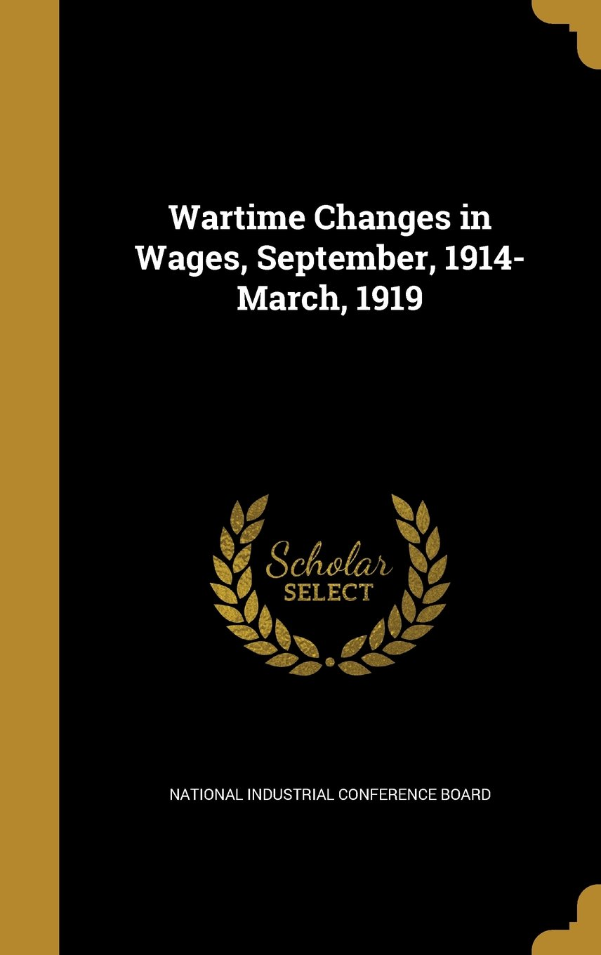 Wartime Changes in Wages, September, 1914-March, 1919 PDF