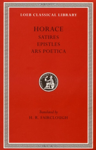 Horace: Satires, Epistles and Ars Poetica (Loeb Classical Library, No. 194) (English and Latin Edition)