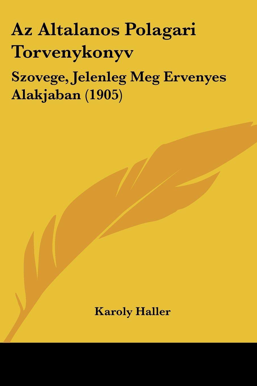 Az Altalanos Polagari Torvenykonyv: Szovege, Jelenleg Meg Ervenyes Alakjaban (1905) (Hebrew Edition) pdf epub