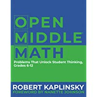 Open Middle Math: Problems That Unlock Student Thinking, 6-12