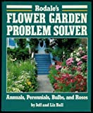 Rodale's Flower Garden Problem Solver, Jeff Ball and Liz Ball, 0878578684