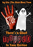 Theres a Ghost Trapped  in Your Device!: (A Childrens book for ages 7-12)