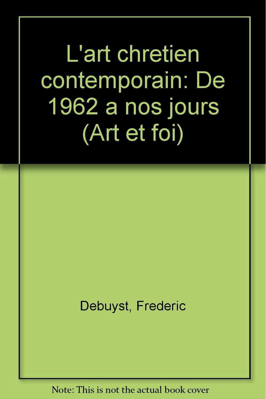 L'art chrétien contemporain Broché – 8 février 1995 Frédéric Debuyst Mame 2728903220 Architecture religieuse