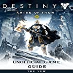 Destiny Rise of Iron Unofficial Game Guide | The Yuw
