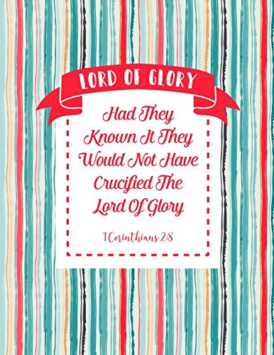 Download LORD OF GLORY Had they known it, they would not have crucified the Lord of glory. 1 Corinthians 2:8: Names of Jesus Bible Verse Quote Cover Composition Notebook Large ebook