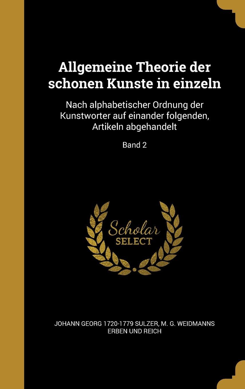 Allgemeine Theorie Der Scho Nen Kun Ste in Einzeln: Nach Alphabetischer Ordnung Der Kunstwo Rter Auf Einander Folgenden, Artikeln Abgehandelt; Band 2 (German Edition) ebook
