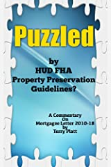 Puzzled By HUD FHA Property Preservation Guidelines?: Commentary On Mortgagee Letter 2010-18: A Property Preservation Business Book by Mr Preservation Kindle Edition