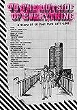 トゥ・ジ・アウトサイド・オブ・エヴリシング -ア・ストーリー・オブ・UKポスト・パンク 1977-1981- (TO THE OUTSIDE OF EVERYTHING -A STORY OF UK POST-PUNK 1977-1981-)