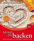 Ich helf Dir backen: Süßes und Pikantes. Mit Empfehlungen für glutenfreie Kuchen