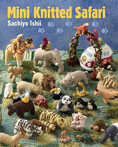 Mini Knitted Safari: 27 Tiny Animals to - Safari Warehouse