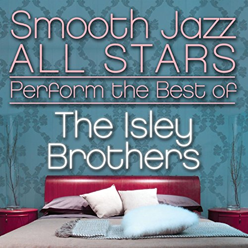 Smooth Jazz All Stars Perform the Best of the Isley Brothers (Best Smooth Jazz Albums)