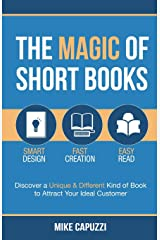 The Magic of Short Books: Discover a Unique & Different Kind of Book to Attract Your Ideal Customer Paperback