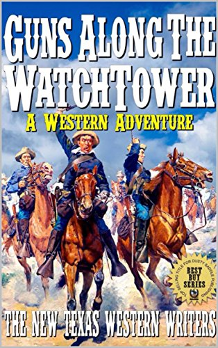 Guns Along The Watchtower: A Western Adventure (The New Texas Westerns Book 1) (Princess Tower)