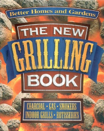 The New Grilling Book (Better Homes and Gardens Test Kitchen) by Better Homes and Gardens