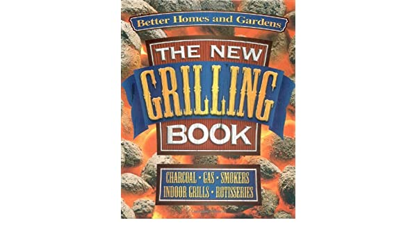 New Grilling Book: Charcoal, Gas, Smokers, Indoor Grills, Rotisseries Better Homes and Gardens Test Kitchen: Amazon.es: Better Homes & Gardens, ...