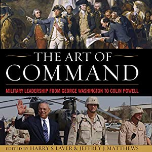 The Art of Command: Military Leadership from George Washington to Colin Powell Audiobook