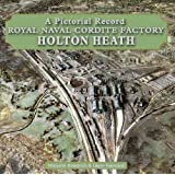 Royal Naval Cordite Factory Holton Heath: A Pictorial History