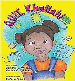Quit, Khaliah!: Deirdre Williams, Khaliah Williams, Ciara Longmire: 9780692788981: Amazon.com: Books