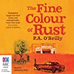 The Fine Colour of Rust | P. A. O'Reilly