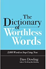 The Dictionary of Worthless Words: 3,000 Words to Stop Using Now Kindle Edition