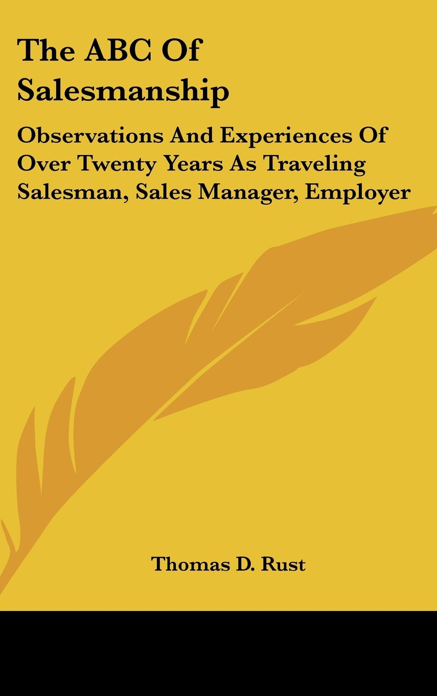 The ABC Of Salesmanship: Observations And Experiences Of Over Twenty Years As Traveling Salesman, Sales Manager, Employer pdf