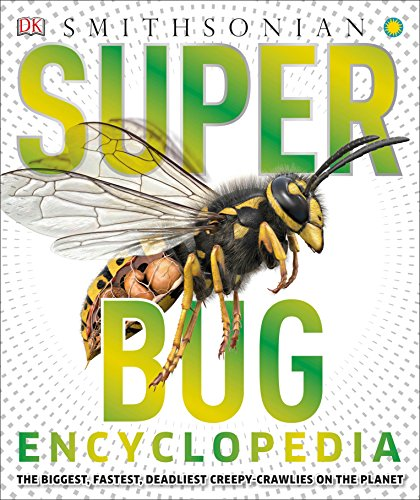 Super Bug Encyclopedia: The Biggest, Fastest, Deadliest Creepy-Crawlers on the Planet (Super Encyclopedias)