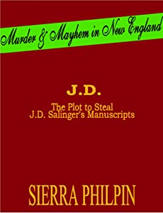J.D. The Plot to Steal J.D. Salinger's Manuscripts