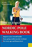 The Ultimate Nordic Pole Walking Book, Klaus Schwanbeck, 1841262528