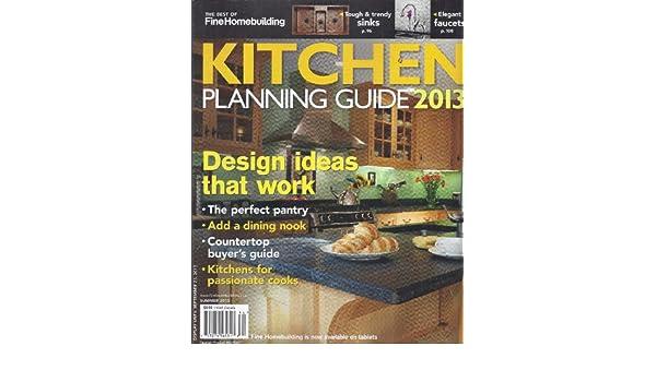 kitchen planning guide 2013 the best of fine homebuilding summer