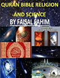 Quran Bible Religion and Science, Faisal Fahim, 149218649X