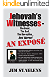 Jehovah's Witnesses - The Good... The Bad... The Deceptive... And Worse! An Exposé - (English Edition)