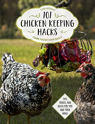 101 Chicken Keeping Hacks from Fresh Eggs Daily: Tips, Tricks, and Ideas for You and your Hens cover
