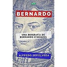 Bernardo: Una biografía de Bernardo O´Higgins (Historia nº 1) (Spanish Edition)